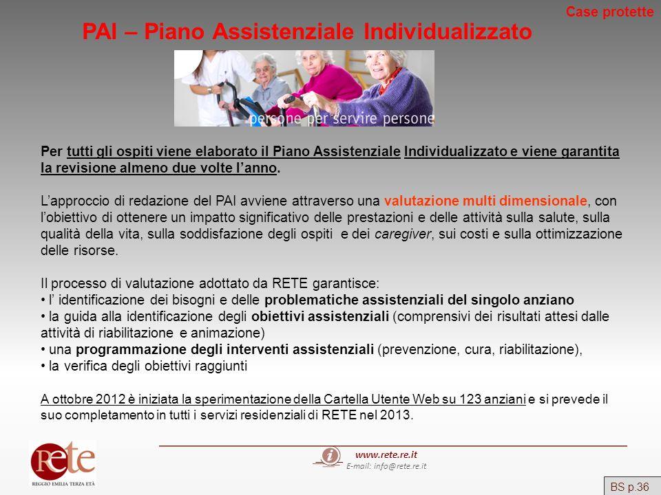 www.rete.re.it E-mail: info@rete.re.it BS p.36 Case protette PAI – Piano Assistenziale Individualizzato Per tutti gli ospiti viene elaborato il Piano