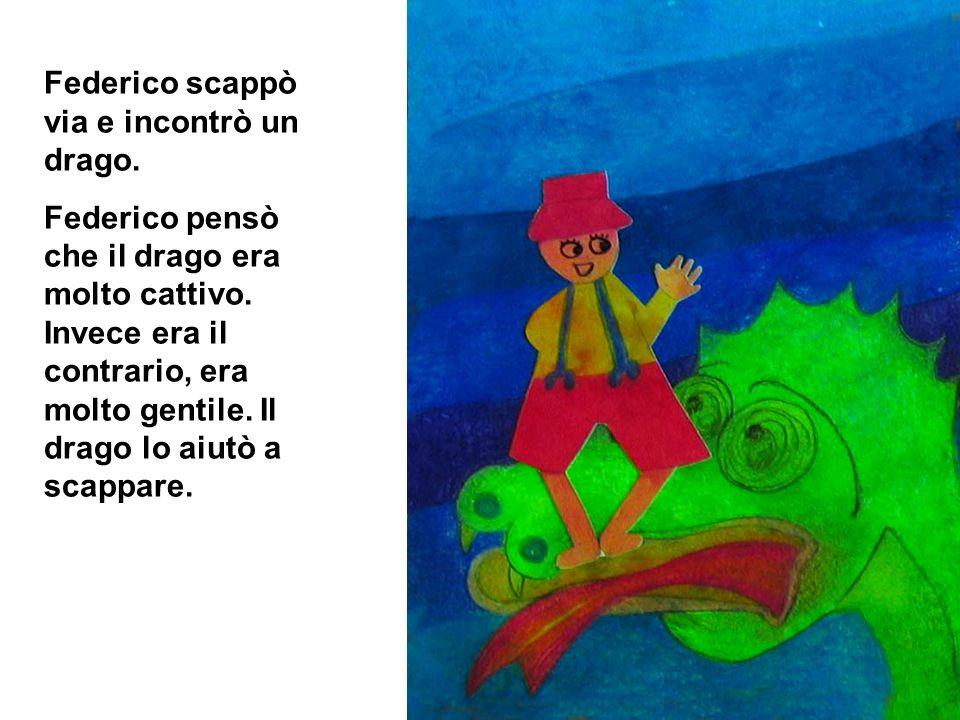 Federico scappò via e incontrò un drago.Federico pensò che il drago era molto cattivo.
