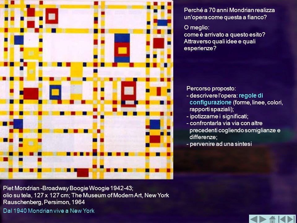 Piet Mondrian -Broadway Boogie Woogie 1942-43; olio su tela, 127 x 127 cm; The Museum of Modern Art, New York Rauschenberg, Persimon, 1964 Dal 1940 Mo