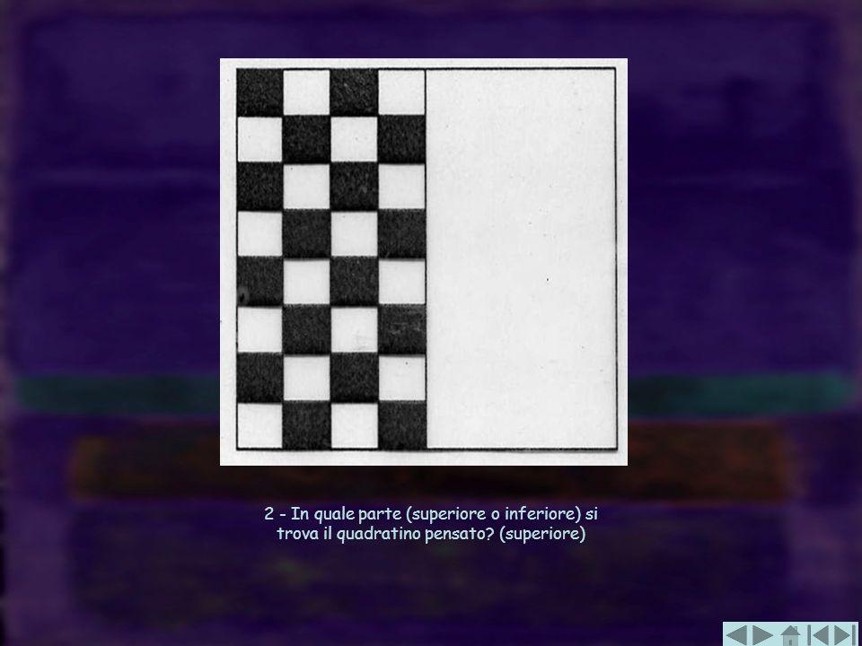 2 - In quale parte (superiore o inferiore) si trova il quadratino pensato? (superiore)