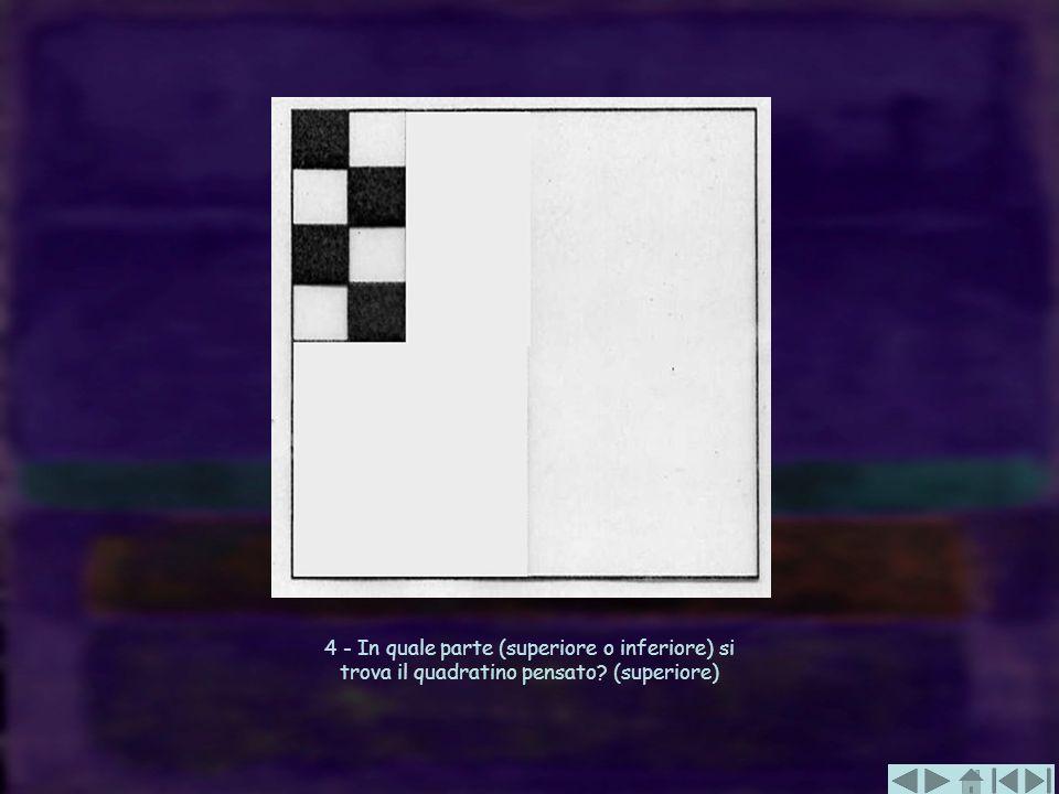 4 - In quale parte (superiore o inferiore) si trova il quadratino pensato? (superiore)