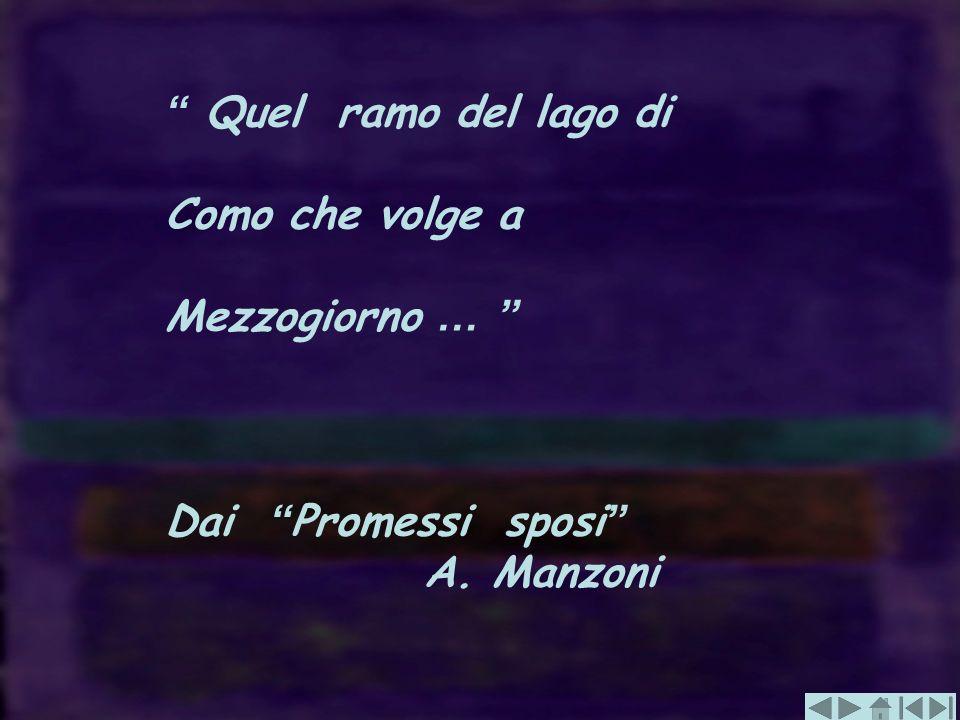 Quel ramo del lago di Como che volge a Mezzogiorno … Dai Promessi sposi A. Manzoni