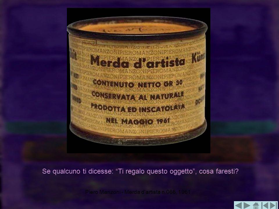 Piero Manzoni - Merda d'artista n.066, 1961 Se qualcuno ti dicesse: Ti regalo questo oggetto, cosa faresti?
