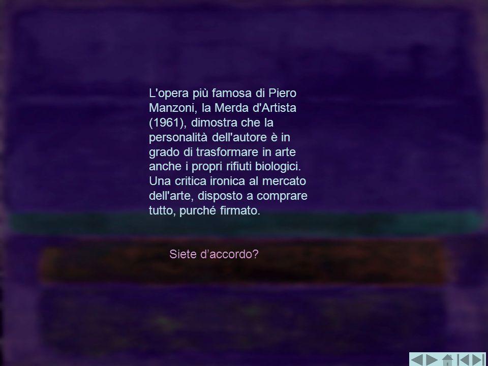 L'opera più famosa di Piero Manzoni, la Merda d'Artista (1961), dimostra che la personalità dell'autore è in grado di trasformare in arte anche i prop
