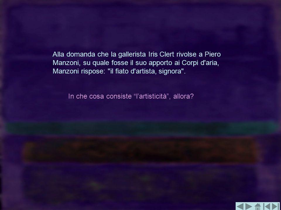 Alla domanda che la gallerista Iris Clert rivolse a Piero Manzoni, su quale fosse il suo apporto ai Corpi d'aria, Manzoni rispose: