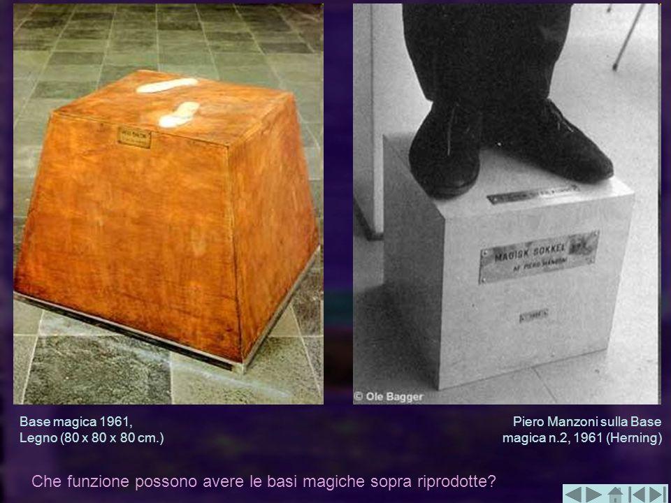 Piero Manzoni sulla Base magica n.2, 1961 (Herning) Base magica 1961, Legno (80 x 80 x 80 cm.) Che funzione possono avere le basi magiche sopra riprod