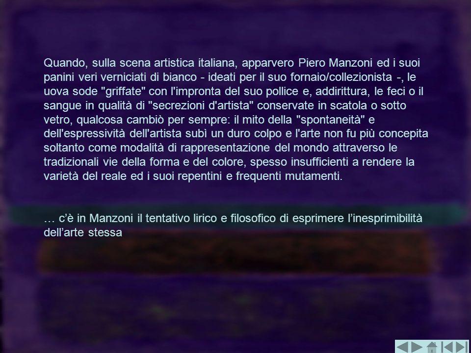 Quando, sulla scena artistica italiana, apparvero Piero Manzoni ed i suoi panini veri verniciati di bianco - ideati per il suo fornaio/collezionista -