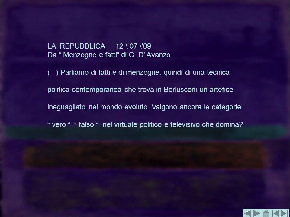LA REPUBBLICA 12 \ 07 \09 Da Menzogne e fatti di G. D Avanzo ( ) Parliamo di fatti e di menzogne, quindi di una tecnica politica contemporanea che tro