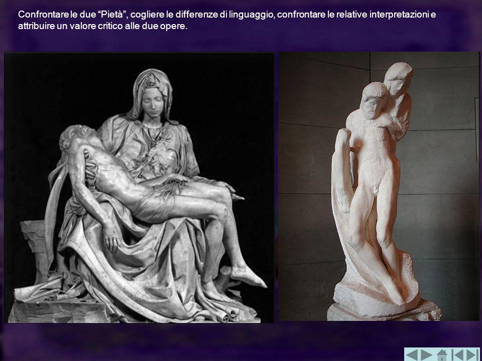 Confrontare le due Pietà, cogliere le differenze di linguaggio, confrontare le relative interpretazioni e attribuire un valore critico alle due opere.