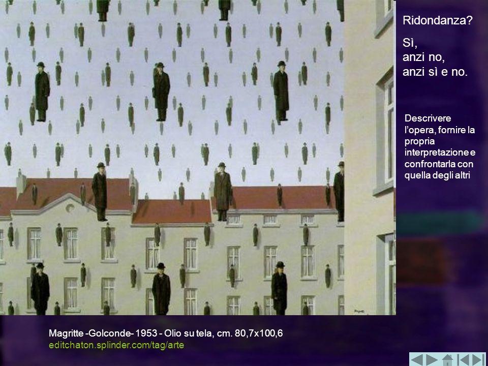 Magritte -Golconde- 1953 - Olio su tela, cm. 80,7x100,6 editchaton.splinder.com/tag/arte Ridondanza? Sì, anzi no, anzi sì e no. Descrivere lopera, for