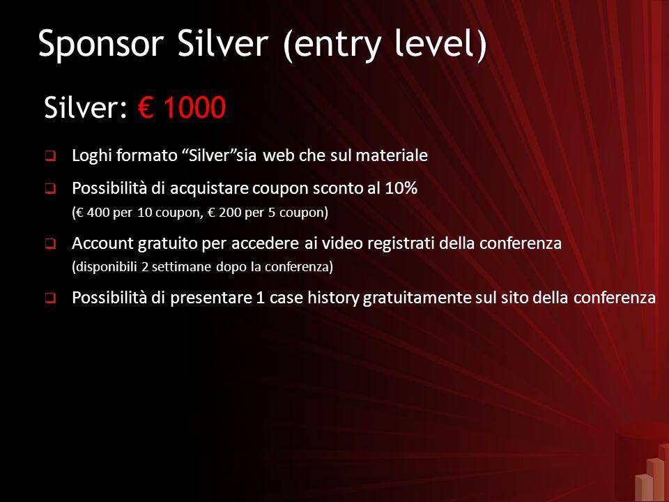 Sponsor Silver (entry level)Sponsor Silver (entry level) Silver: 1000 Loghi formato Silversia web che sul materiale Possibilità di acquistare coupon s