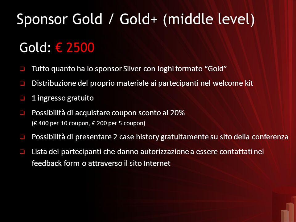 Sponsor Gold / Gold+ (middle level)Sponsor Gold / Gold+ (middle level) Gold: 2500 Tutto quanto ha lo sponsor Silver con loghi formato Gold Distribuzio