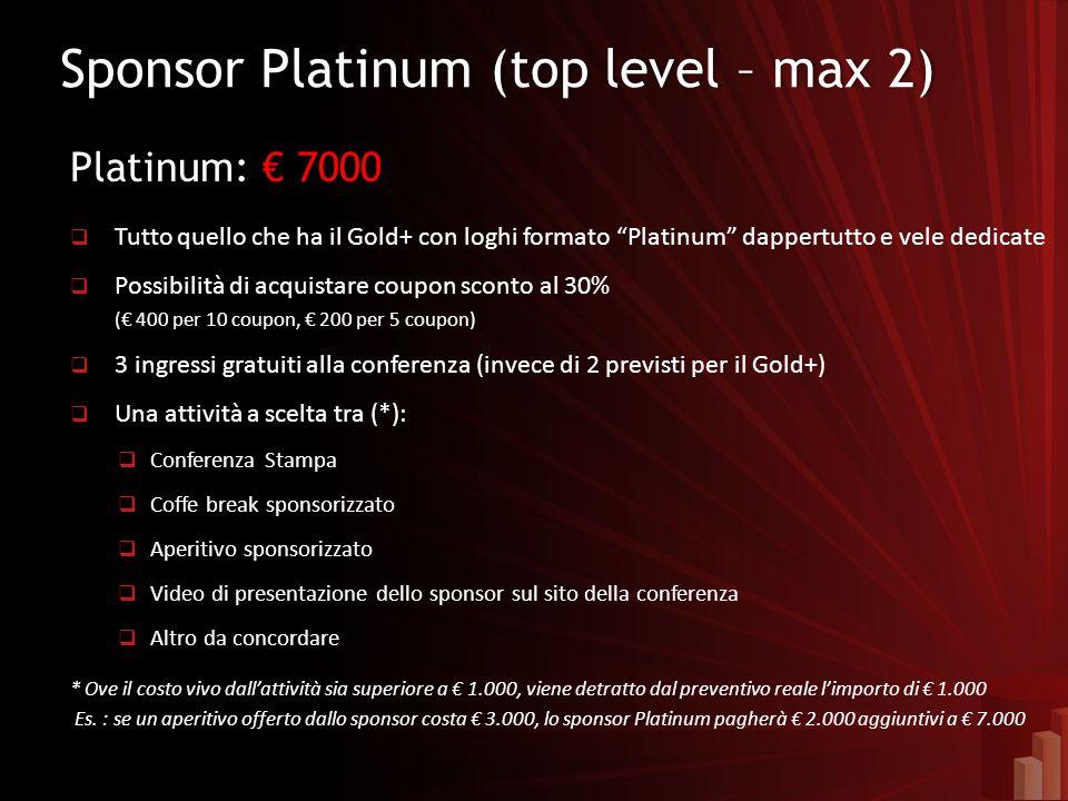 Sponsor Platinum (top level – max 2)Sponsor Platinum (top level – max 2) Platinum: 7000 Tutto quello che ha il Gold+ con loghi formato Platinum dapper