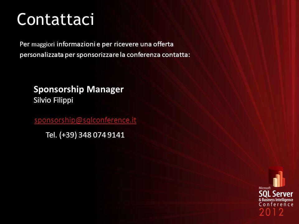Contattaci Per maggiori informazioni e per ricevere una offerta personalizzata per sponsorizzare la conferenza contatta: Sponsorship Manager Silvio Filippi sponsorship@sqlconference.it Tel.