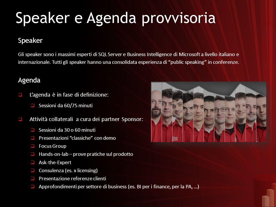 Speaker e Agenda provvisoriaSpeaker e Agenda provvisoria Speaker Gli speaker sono i massimi esperti di SQL Server e Business Intelligence di Microsoft