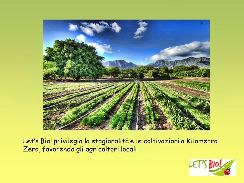 Lets Bio! privilegia la stagionalità e le coltivazioni a Kilometro Zero, favorendo gli agricoltori locali