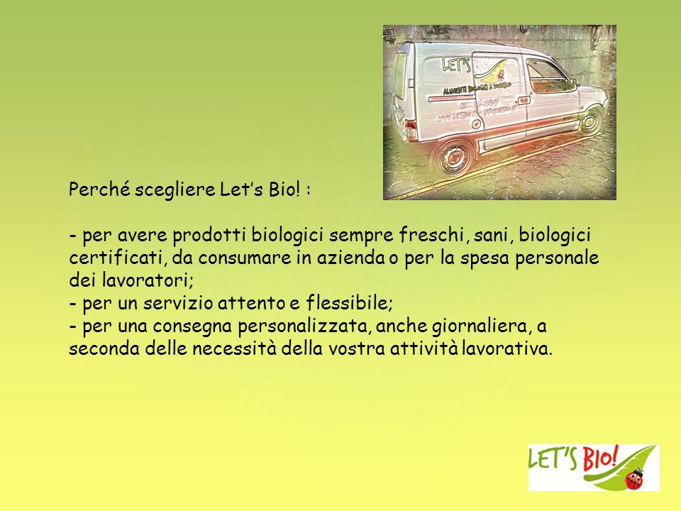Perché scegliere Lets Bio! : - per avere prodotti biologici sempre freschi, sani, biologici certificati, da consumare in azienda o per la spesa person