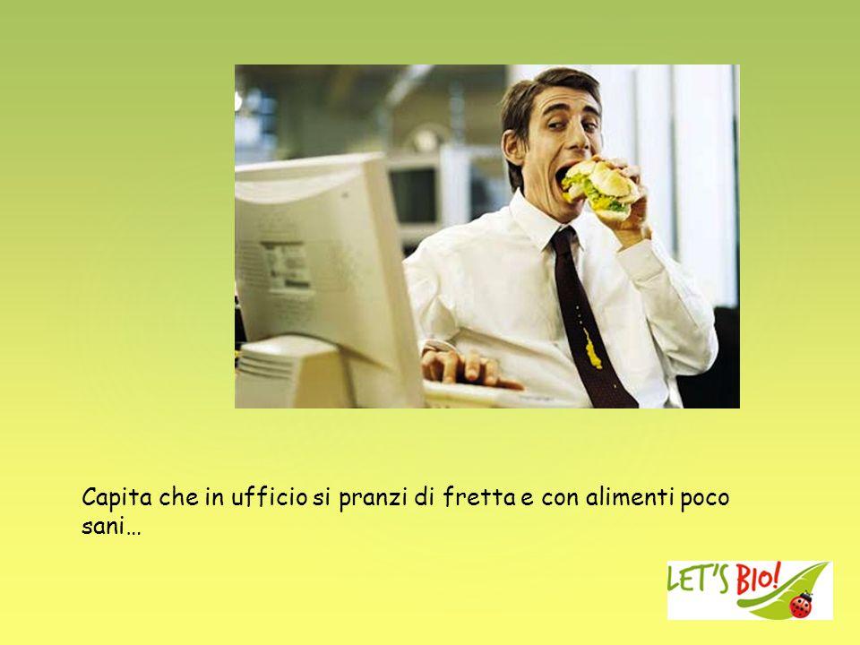 Capita che in ufficio si pranzi di fretta e con alimenti poco sani…
