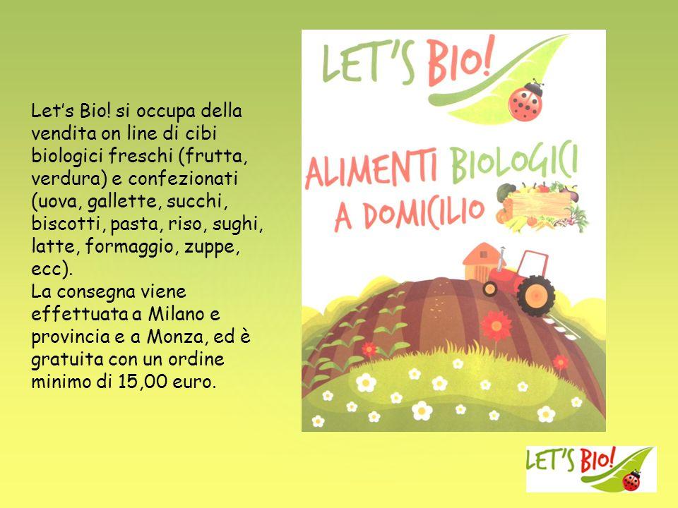 Lets Bio! si occupa della vendita on line di cibi biologici freschi (frutta, verdura) e confezionati (uova, gallette, succhi, biscotti, pasta, riso, s