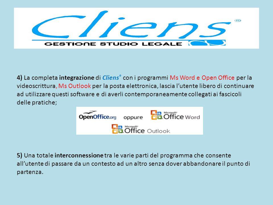 4) La completa integrazione di Cliens ® con i programmi Ms Word e Open Office per la videoscrittura, Ms Outlook per la posta elettronica, lascia luten