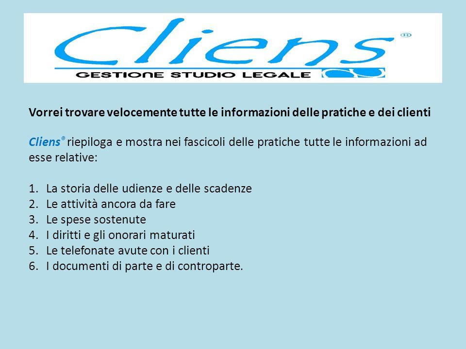 Vorrei trovare velocemente tutte le informazioni delle pratiche e dei clienti Cliens ® riepiloga e mostra nei fascicoli delle pratiche tutte le inform