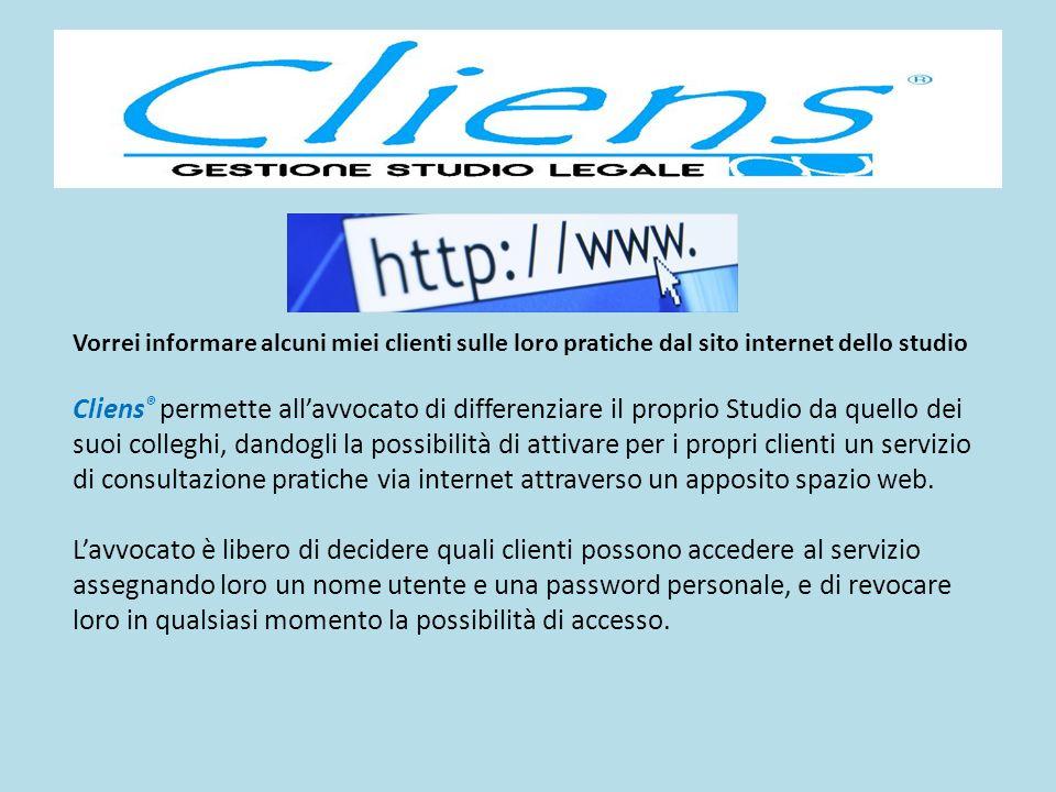 Vorrei informare alcuni miei clienti sulle loro pratiche dal sito internet dello studio Cliens ® permette allavvocato di differenziare il proprio Stud