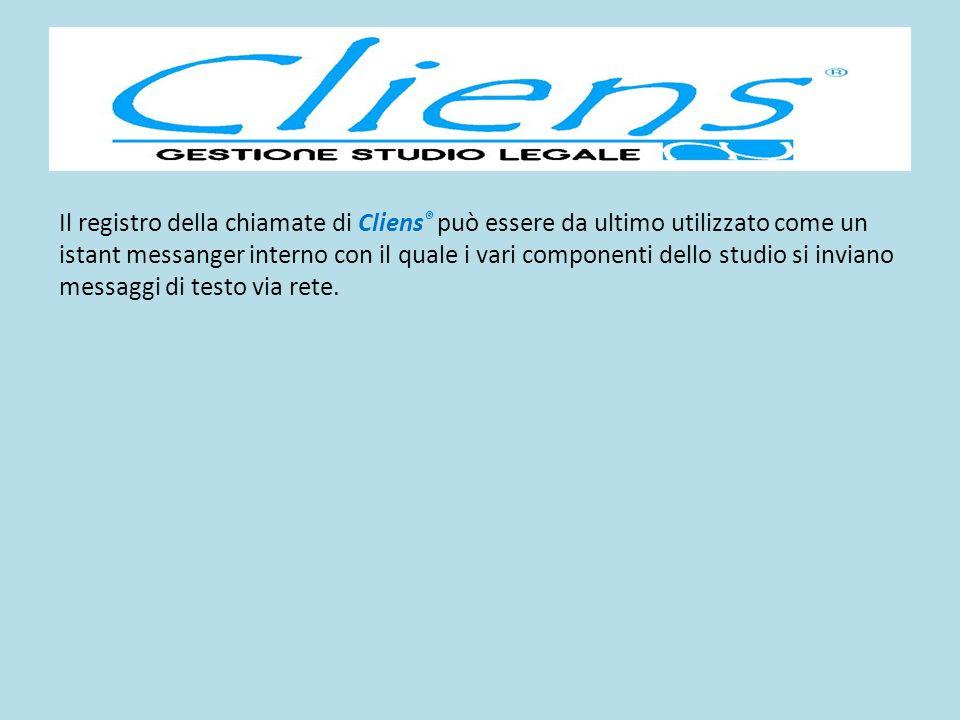Il registro della chiamate di Cliens ® può essere da ultimo utilizzato come un istant messanger interno con il quale i vari componenti dello studio si