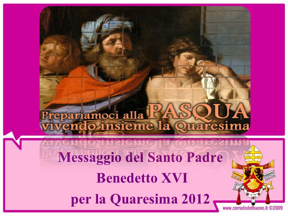 Messaggio del Santo Padre Benedetto XVI per la Quaresima 2012