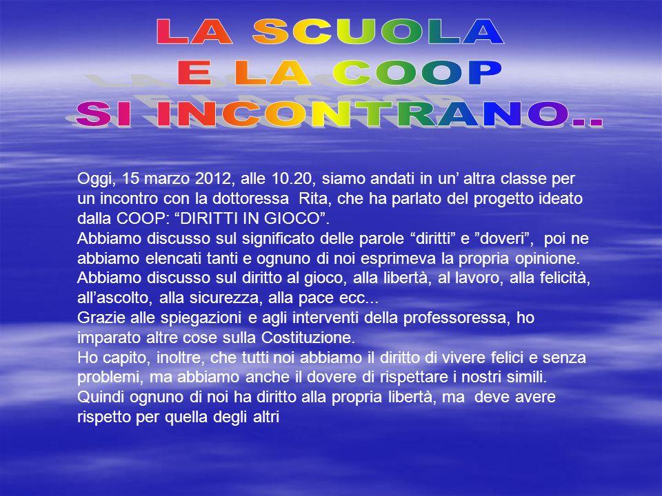 Oggi, 15 marzo 2012, alle 10.20, siamo andati in un altra classe per un incontro con la dottoressa Rita, che ha parlato del progetto ideato dalla COOP