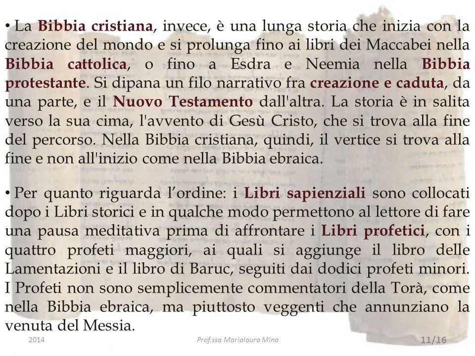 La Bibbia cristiana, invece, è una lunga storia che inizia con la creazione del mondo e si prolunga fino ai libri dei Maccabei nella Bibbia cattolica,