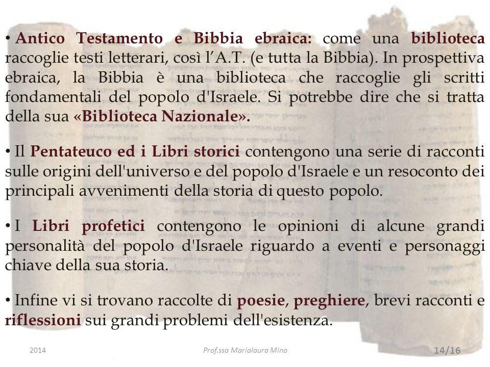 Antico Testamento e Bibbia ebraica: come una biblioteca raccoglie testi letterari, così lA.T. (e tutta la Bibbia). In prospettiva ebraica, la Bibbia è
