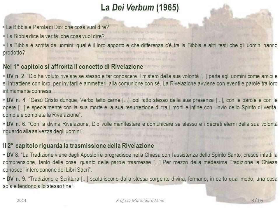 La Dei Verbum (1965) La Bibbia è Parola di Dio: che cosa vuol dire? La Bibbia dice la verità: che cosa vuol dire? La Bibbia è scritta da uomini: qual