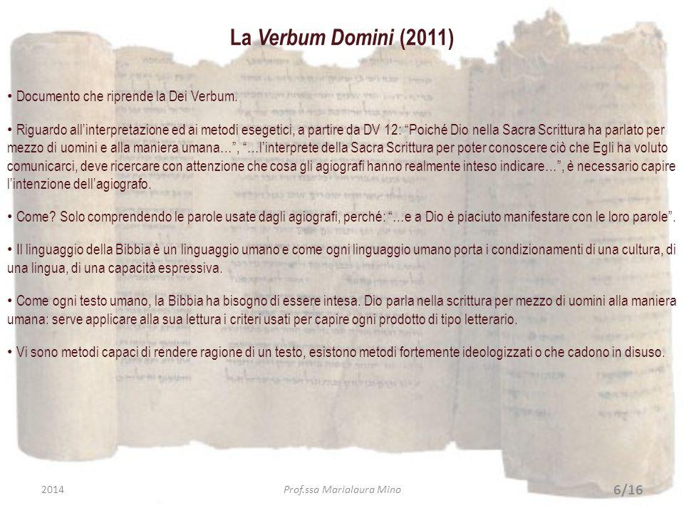 La Verbum Domini (2011) Documento che riprende la Dei Verbum. Riguardo allinterpretazione ed ai metodi esegetici, a partire da DV 12: Poiché Dio nella