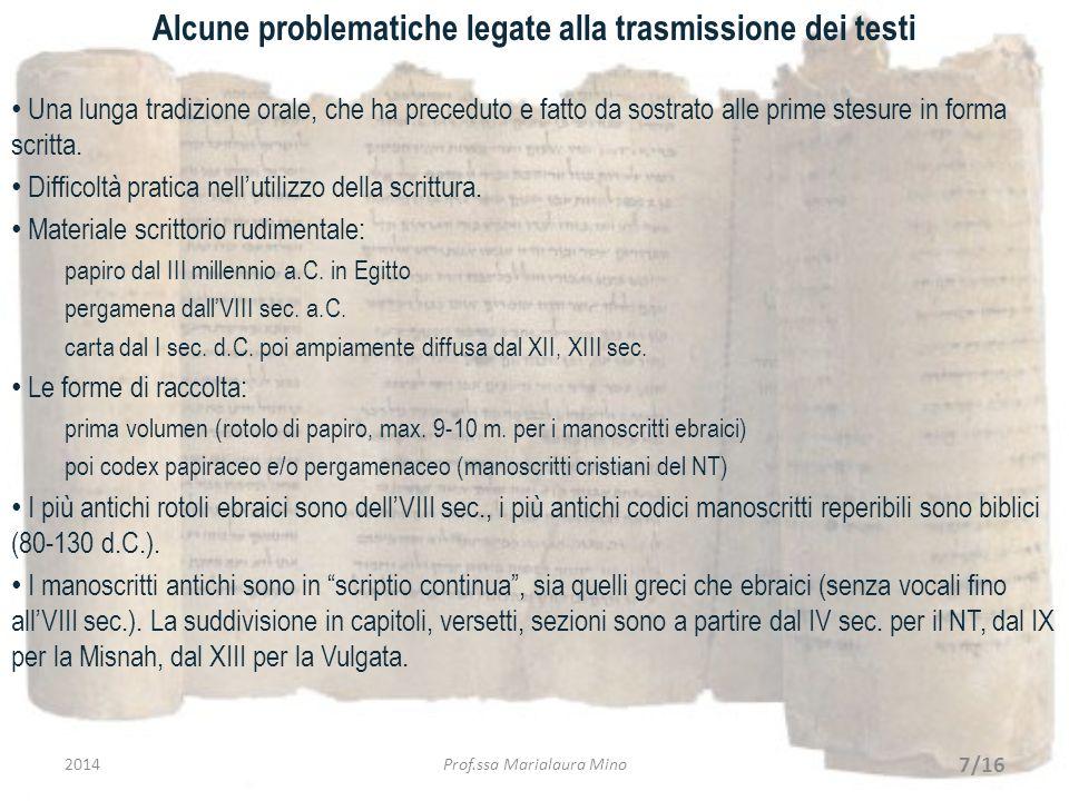 Alcune problematiche legate alla trasmissione dei testi Una lunga tradizione orale, che ha preceduto e fatto da sostrato alle prime stesure in forma s
