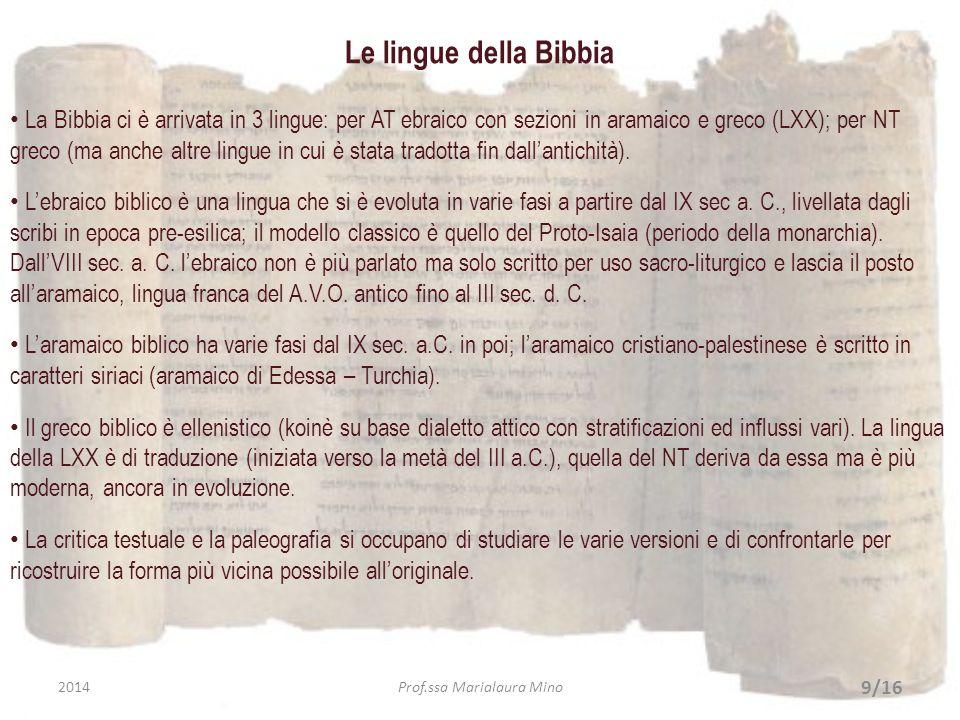 Le lingue della Bibbia La Bibbia ci è arrivata in 3 lingue: per AT ebraico con sezioni in aramaico e greco (LXX); per NT greco (ma anche altre lingue