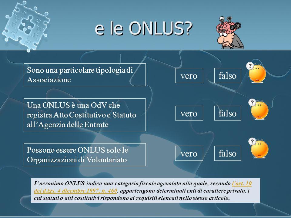 Sono una particolare tipologia di Associazione verofalso Una ONLUS è una OdV che registra Atto Costitutivo e Statuto allAgenzia delle Entrate verofals
