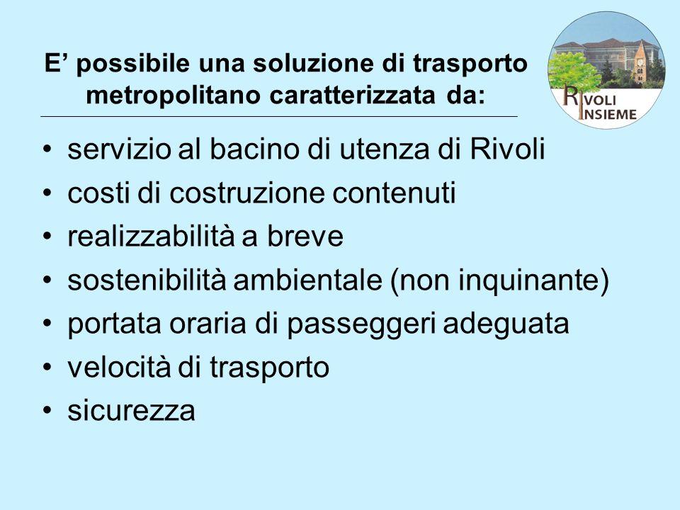 E possibile una soluzione di trasporto metropolitano caratterizzata da: servizio al bacino di utenza di Rivoli costi di costruzione contenuti realizza