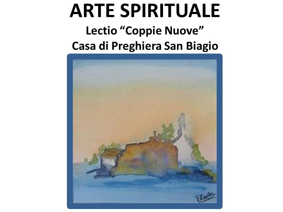 ARTE SPIRITUALE Lectio Coppie Nuove Casa di Preghiera San Biagio
