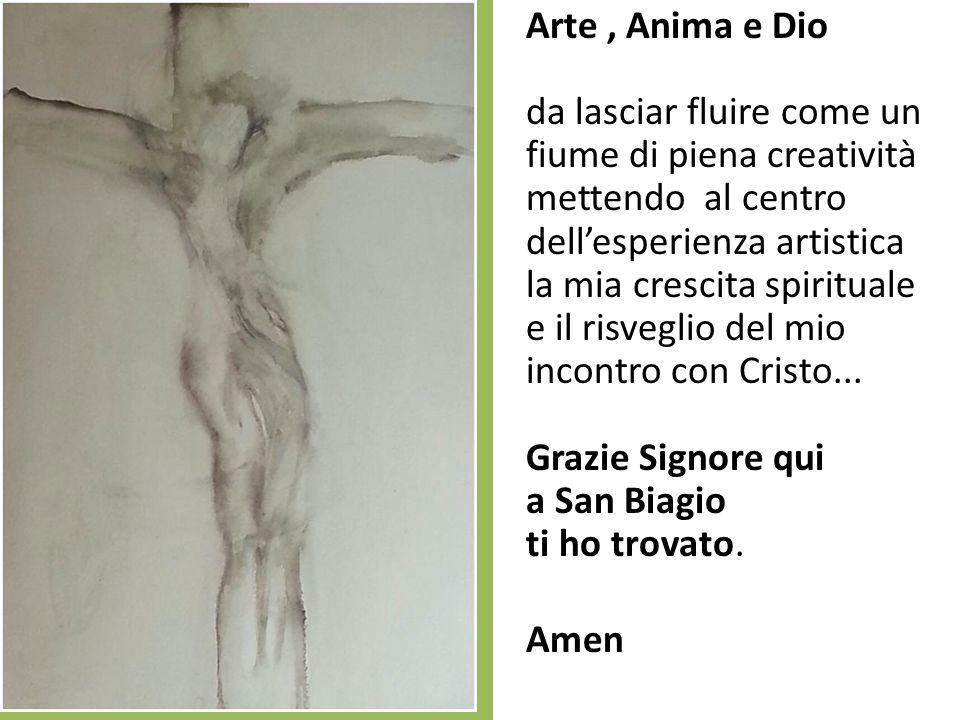 Arte, Anima e Dio da lasciar fluire come un fiume di piena creatività mettendo al centro dellesperienza artistica la mia crescita spirituale e il risv