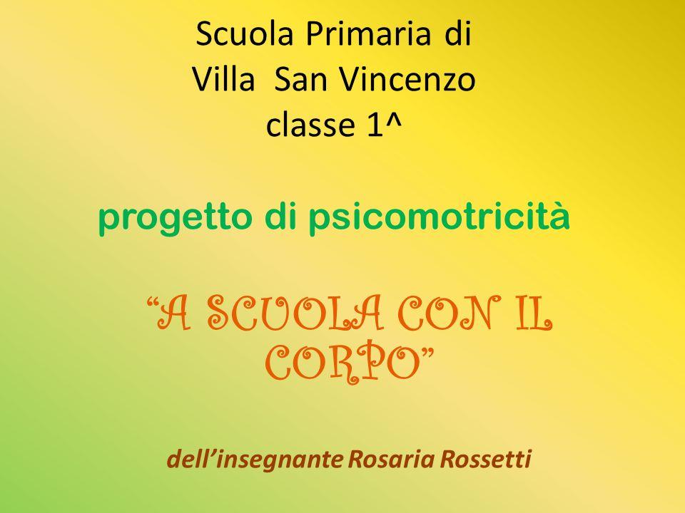 Scuola Primaria di Villa San Vincenzo classe 1^ progetto di psicomotricità A SCUOLA CON IL CORPO dellinsegnante Rosaria Rossetti
