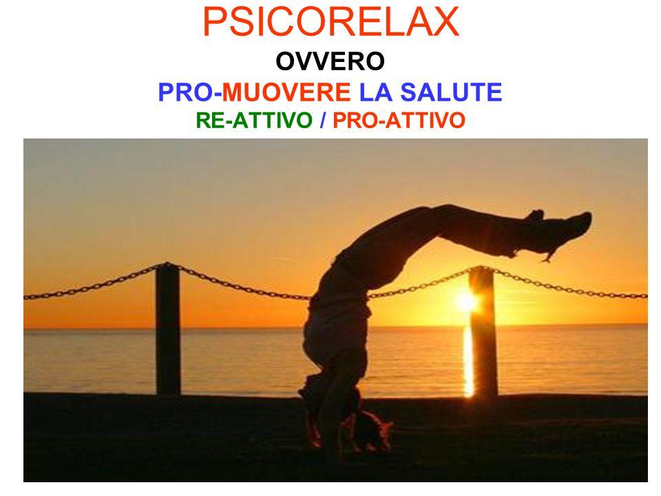 PSICORELAX OVVERO PRO-MUOVERE LA SALUTE RE-ATTIVO / PRO-ATTIVO