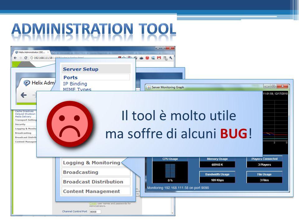 Helix mette a disposizione un administration tool per la gestione ed il monitoraggio del server di streaming Admin Port Il tool è molto utile ma soffre di alcuni BUG!