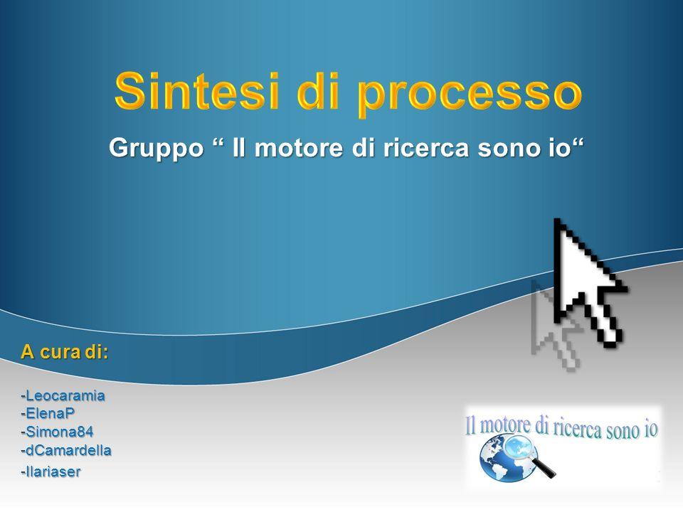 Gruppo Il motore di ricerca sono io A cura di: -Leocaramia -ElenaP -Simona84 -dCamardella -Ilariaser