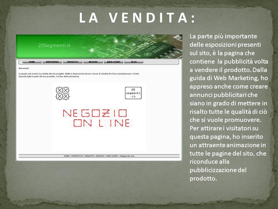 L A V E N D I T A : La parte più importante delle esposizioni presenti sul sito, è la pagina che contiene la pubblicità volta a vendere il prodotto. D