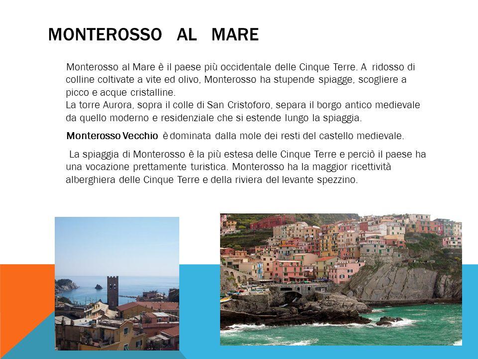 MONTEROSSO AL MARE Monterosso al Mare è il paese più occidentale delle Cinque Terre. A ridosso di colline coltivate a vite ed olivo, Monterosso ha stu