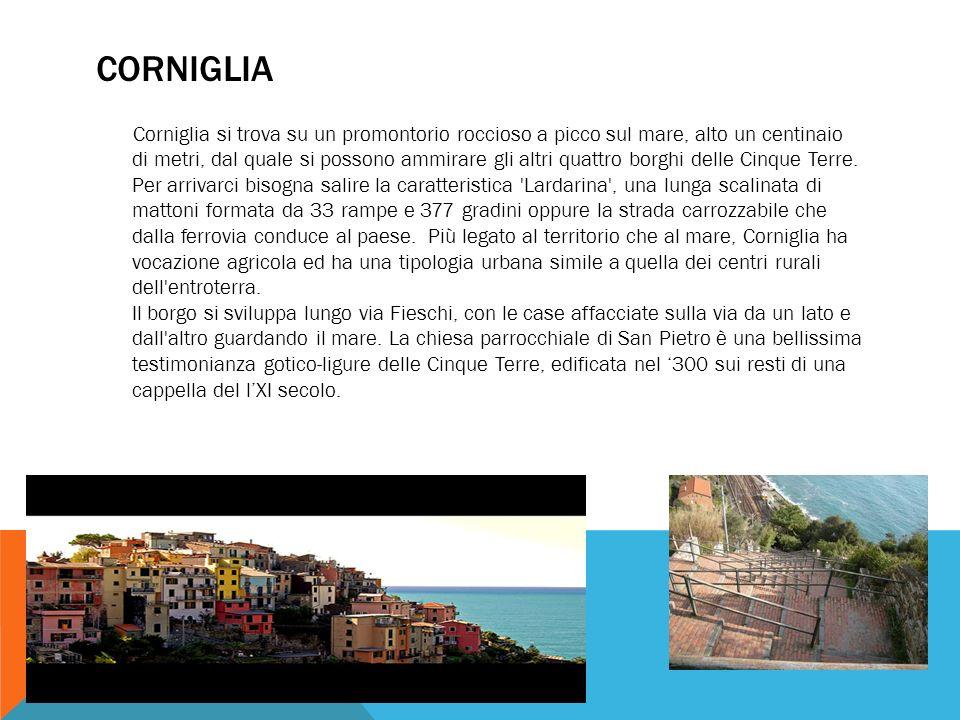 CORNIGLIA Corniglia si trova su un promontorio roccioso a picco sul mare, alto un centinaio di metri, dal quale si possono ammirare gli altri quattro