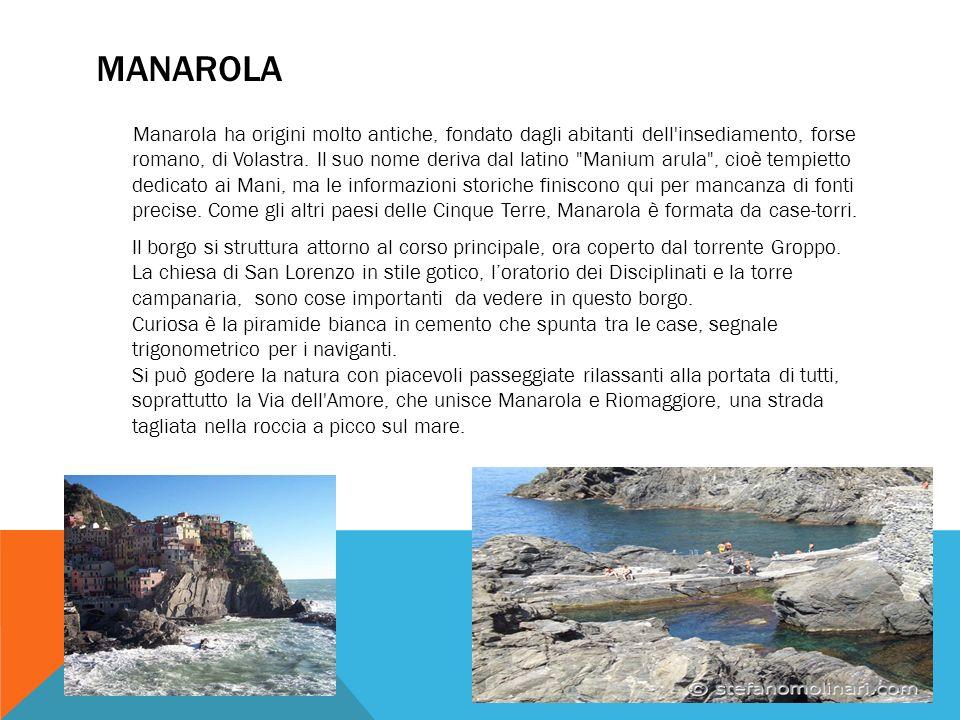 MANAROLA Manarola ha origini molto antiche, fondato dagli abitanti dell'insediamento, forse romano, di Volastra. Il suo nome deriva dal latino