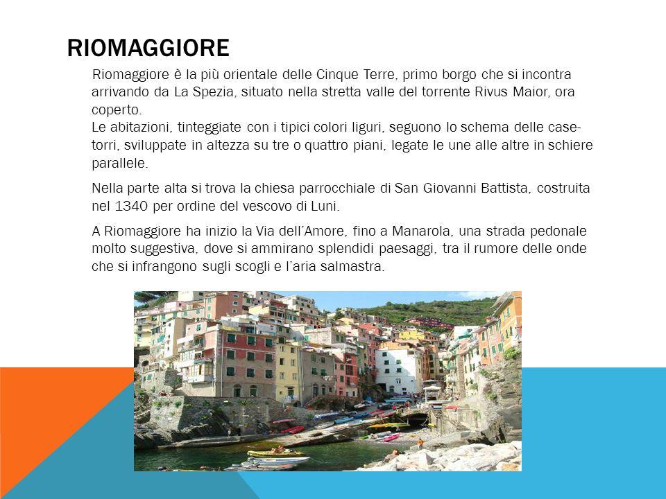 RIOMAGGIORE Riomaggiore è la più orientale delle Cinque Terre, primo borgo che si incontra arrivando da La Spezia, situato nella stretta valle del tor