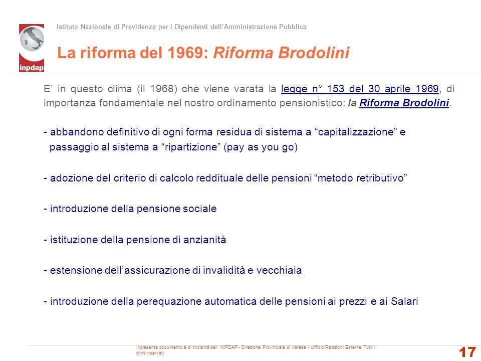 Istituto Nazionale di Previdenza per i Dipendenti dellAmministrazione Pubblica La riforma del 1969: Riforma Brodolini E in questo clima (il 1968) che