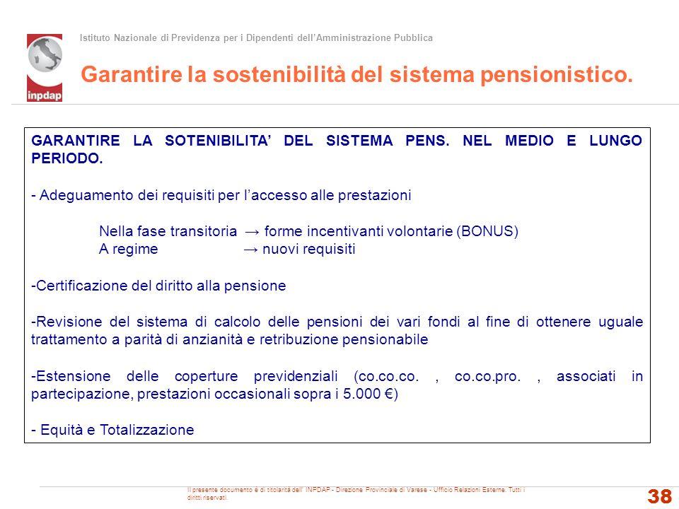 Istituto Nazionale di Previdenza per i Dipendenti dellAmministrazione Pubblica Garantire la sostenibilità del sistema pensionistico. 38 GARANTIRE LA S